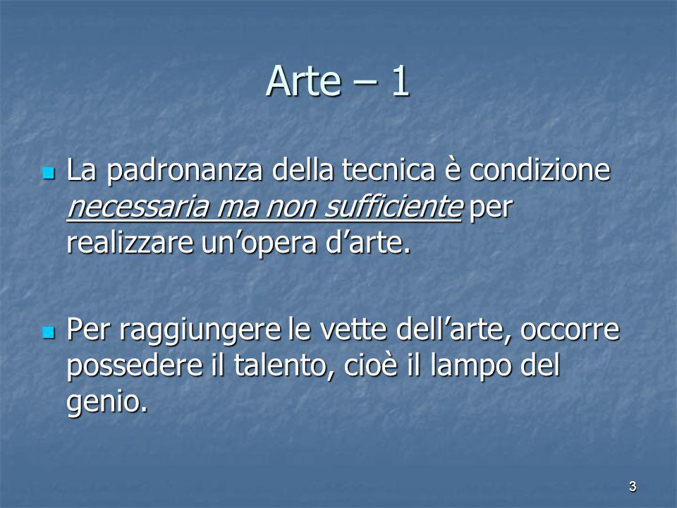 3 Arte – 1 La padronanza della tecnica è condizione necessaria ma non sufficiente per realizzare un'opera d'arte. La padronanza della tecnica è condiz