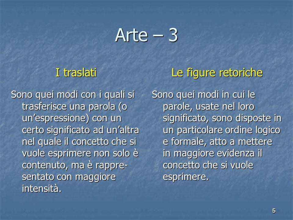 5 Arte – 3 I traslati Sono quei modi con i quali si trasferisce una parola (o un'espressione) con un certo significato ad un'altra nel quale il concet