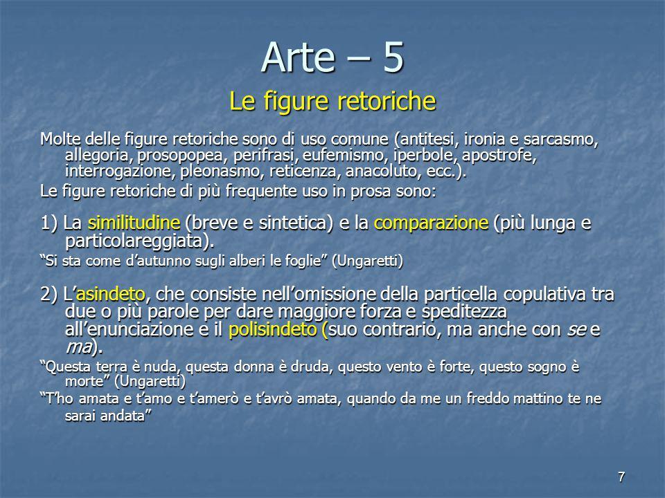 7 Arte – 5 Le figure retoriche Molte delle figure retoriche sono di uso comune (antitesi, ironia e sarcasmo, allegoria, prosopopea, perifrasi, eufemis