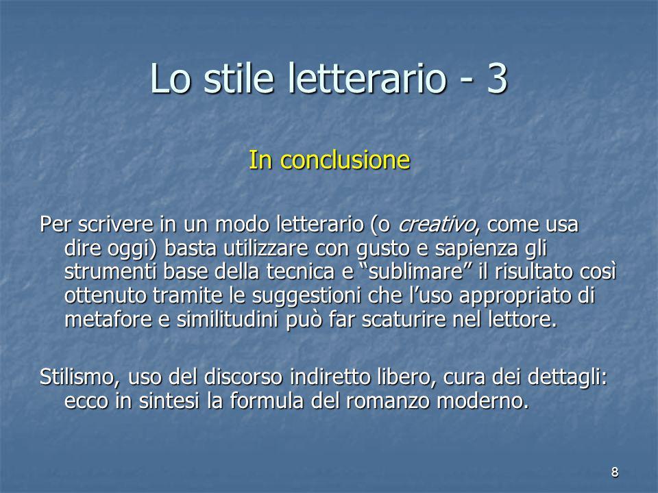 8 Lo stile letterario - 3 In conclusione Per scrivere in un modo letterario (o creativo, come usa dire oggi) basta utilizzare con gusto e sapienza gli