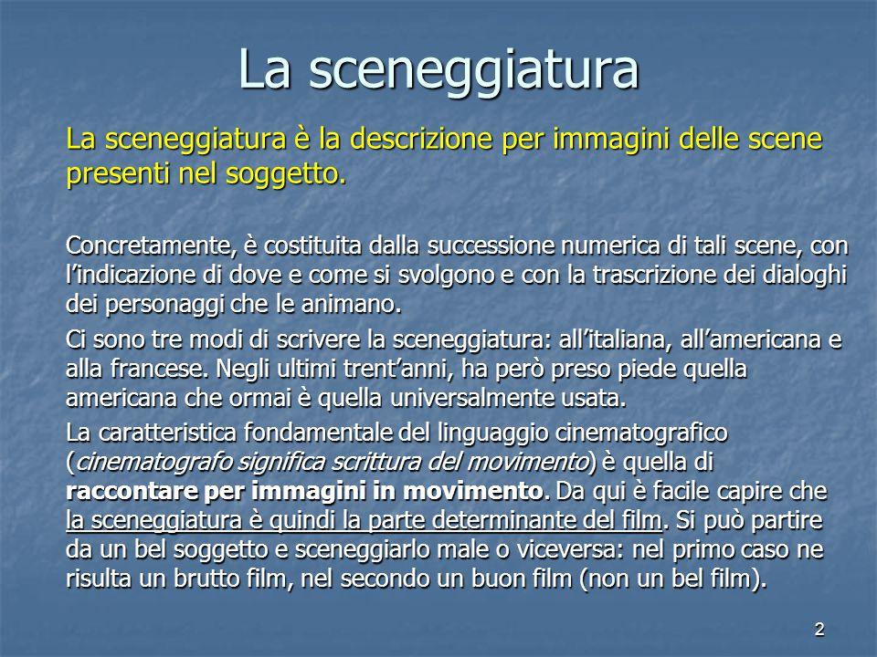 2 La sceneggiatura La sceneggiatura è la descrizione per immagini delle scene presenti nel soggetto. Concretamente, è costituita dalla successione num