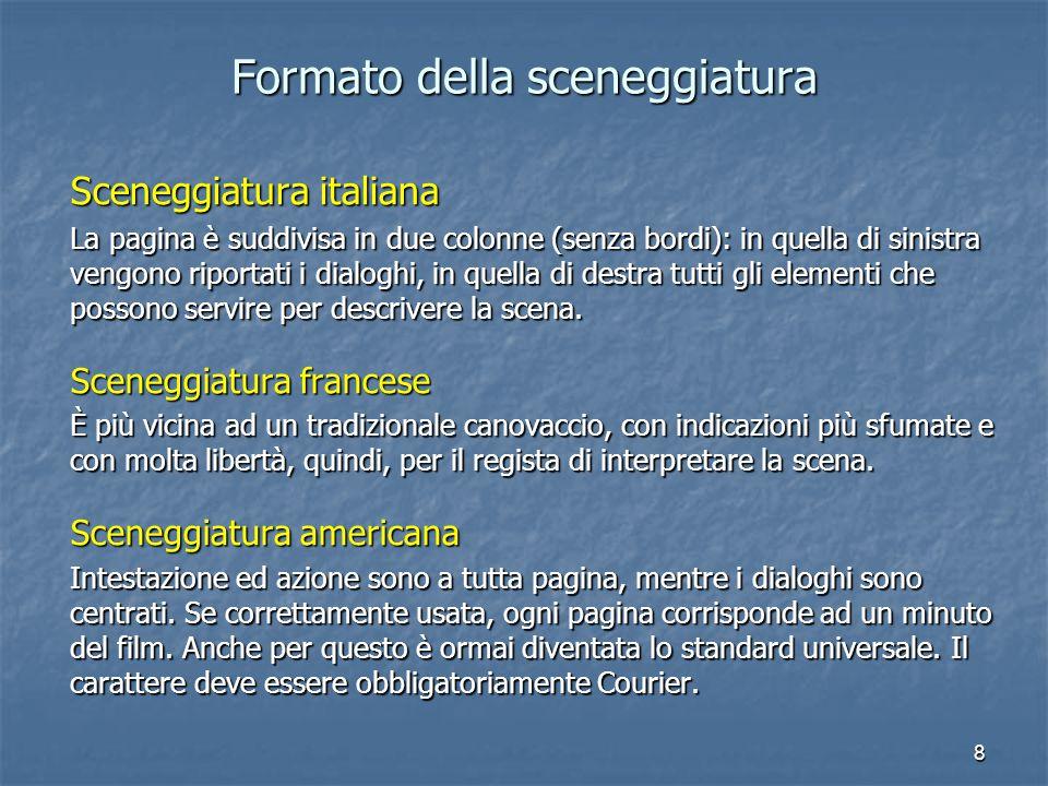 8 Formato della sceneggiatura Sceneggiatura italiana La pagina è suddivisa in due colonne (senza bordi): in quella di sinistra vengono riportati i dia