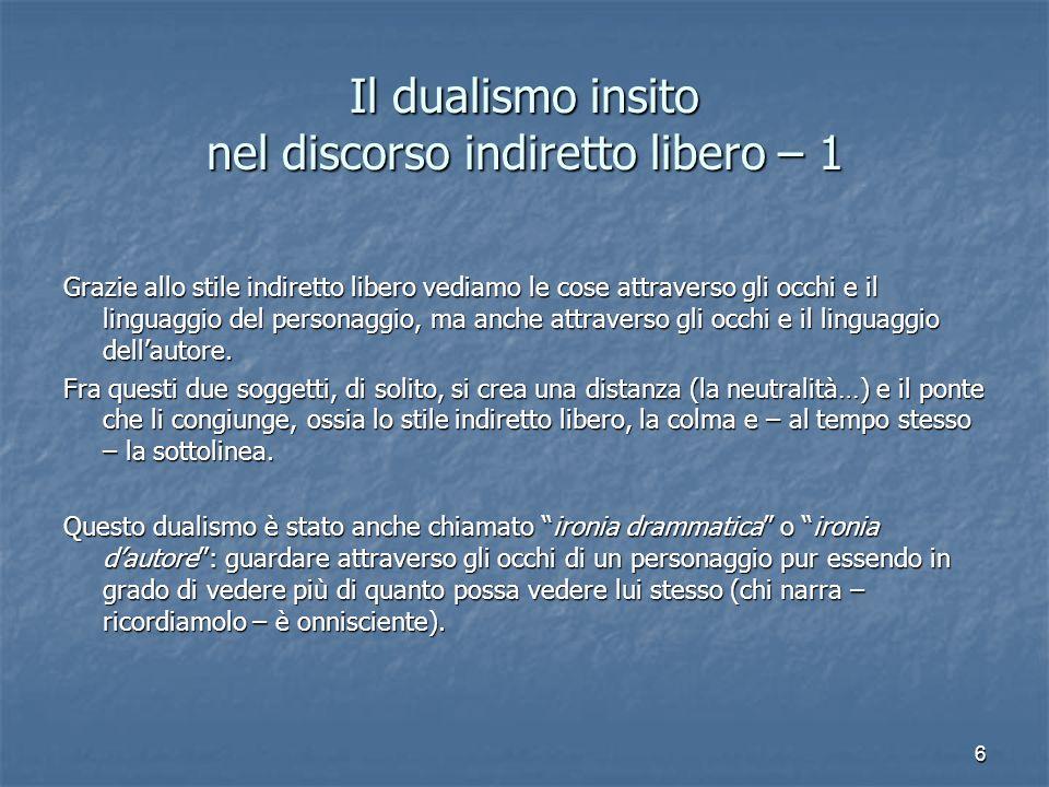 6 Il dualismo insito nel discorso indiretto libero – 1 Grazie allo stile indiretto libero vediamo le cose attraverso gli occhi e il linguaggio del personaggio, ma anche attraverso gli occhi e il linguaggio dell'autore.