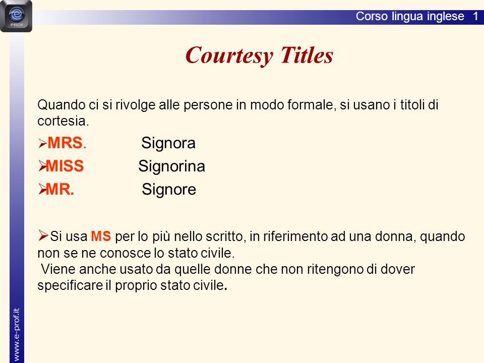 Corso lingua inglese 1 Courtesy Titles Quando ci si rivolge alle persone in modo formale, si usano i titoli di cortesia.