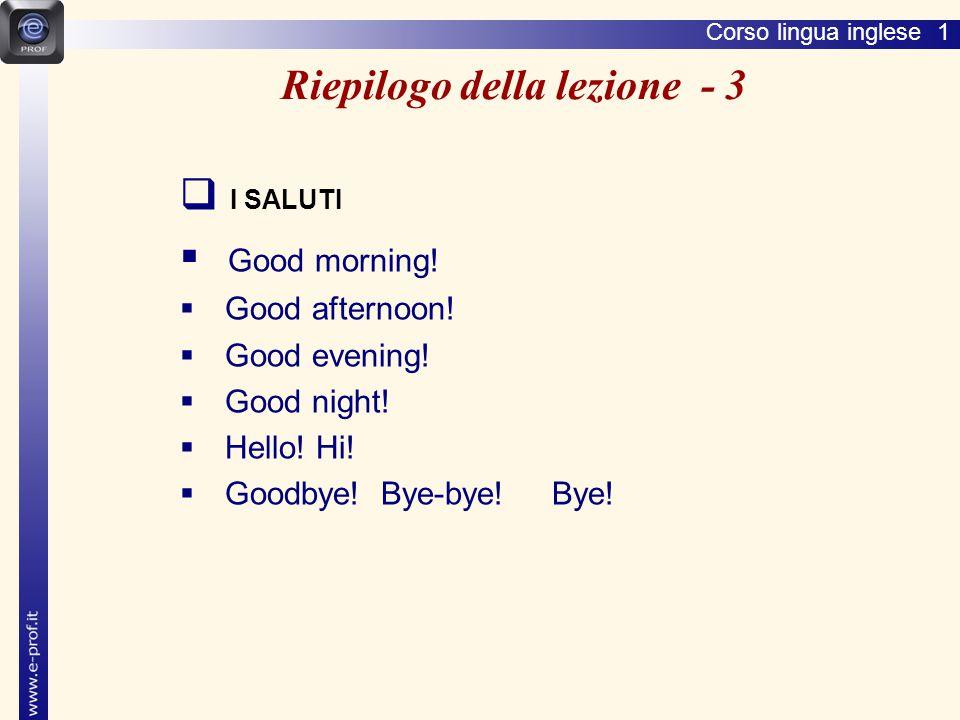 Corso lingua inglese 1  I SALUTI  Good morning. Good afternoon.