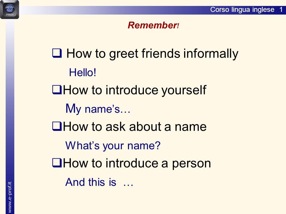 Corso lingua inglese 1 Riepilogo della lezione - 1  PRESENTARSI My name's … (My name is …) I'm...