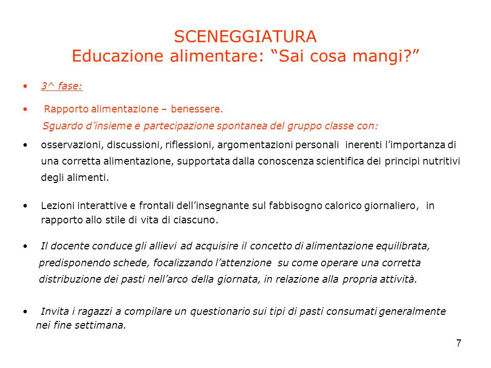 """7 SCENEGGIATURA Educazione alimentare: """"Sai cosa mangi?"""" 3^ fase: Rapporto alimentazione – benessere. Sguardo d'insieme e partecipazione spontanea del"""