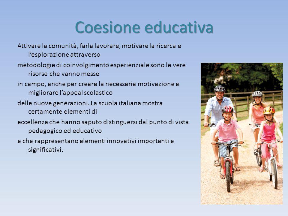 Coesione educativa Attivare la comunità, farla lavorare, motivare la ricerca e l'esplorazione attraverso metodologie di coinvolgimento esperienziale s