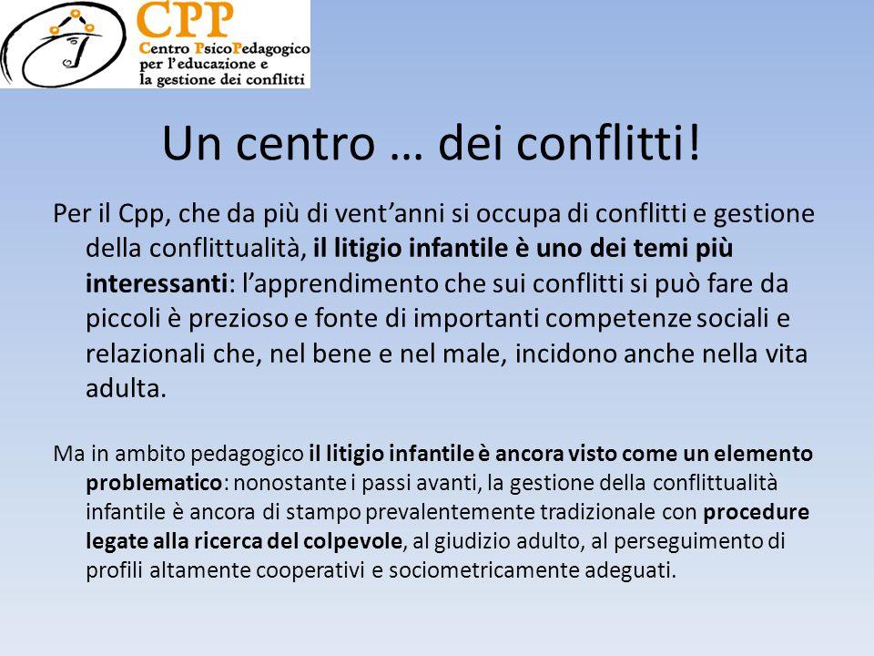 Un centro … dei conflitti! Per il Cpp, che da più di vent'anni si occupa di conflitti e gestione della conflittualità, il litigio infantile è uno dei