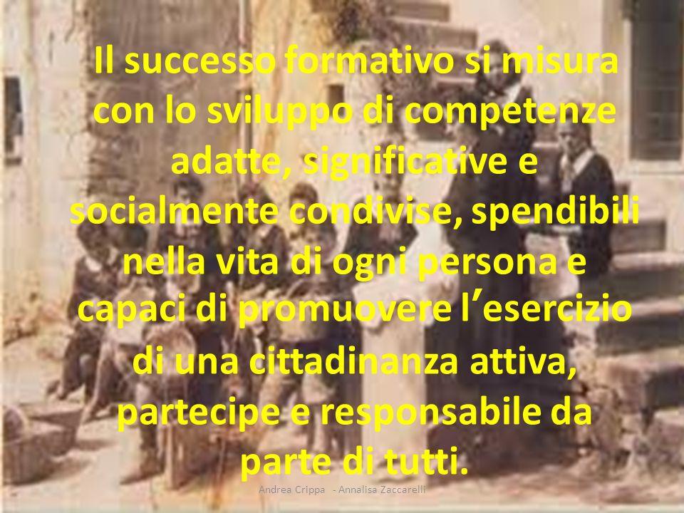 Il successo formativo si misura con lo sviluppo di competenze adatte, significative e socialmente condivise, spendibili nella vita di ogni persona e c