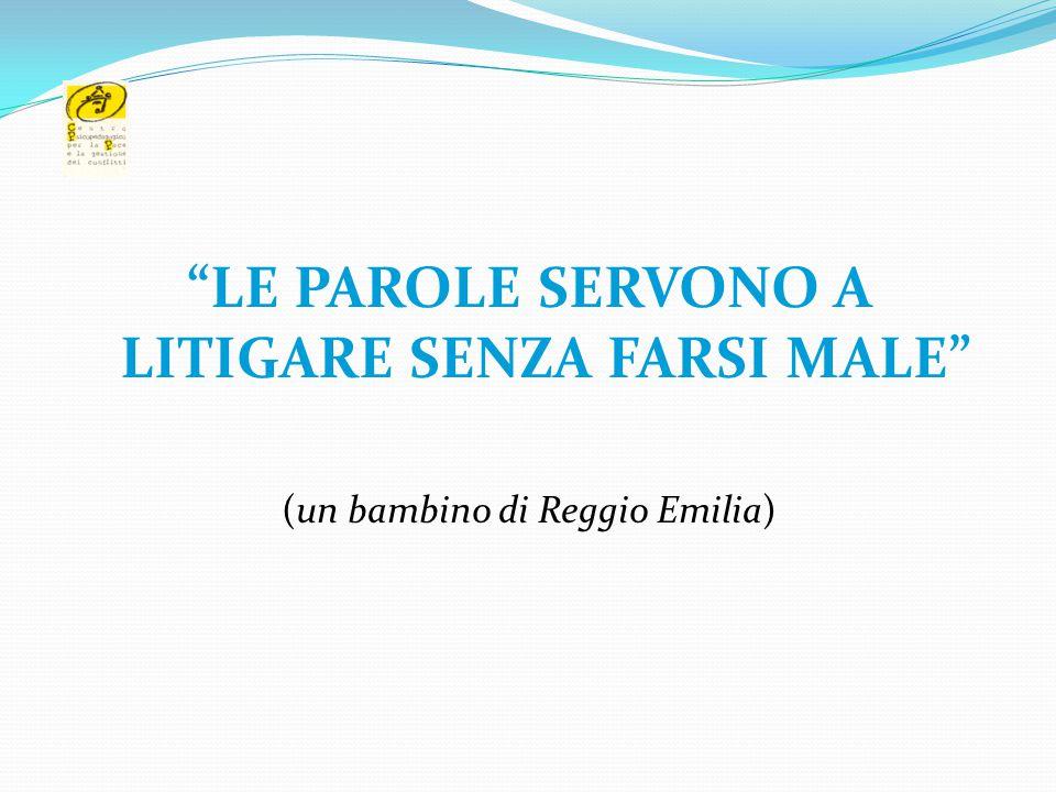 """""""LE PAROLE SERVONO A LITIGARE SENZA FARSI MALE"""" (un bambino di Reggio Emilia)"""
