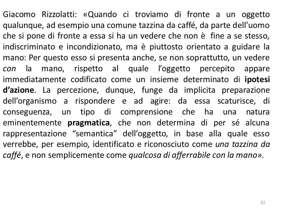 62 Giacomo Rizzolatti: «Quando ci troviamo di fronte a un oggetto qualunque, ad esempio una comune tazzina da caffé, da parte dell'uomo che si pone di