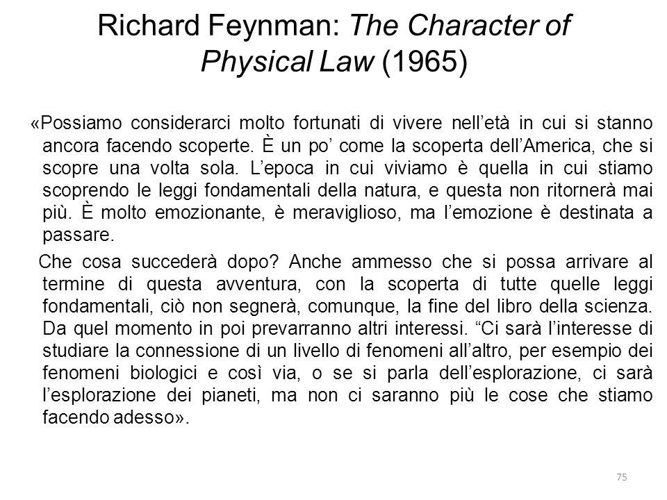 75 Richard Feynman: The Character of Physical Law (1965) «Possiamo considerarci molto fortunati di vivere nell'età in cui si stanno ancora facendo sco