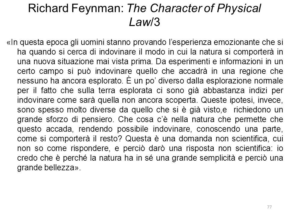 77 Richard Feynman: The Character of Physical Law/3 «In questa epoca gli uomini stanno provando l'esperienza emozionante che si ha quando si cerca di