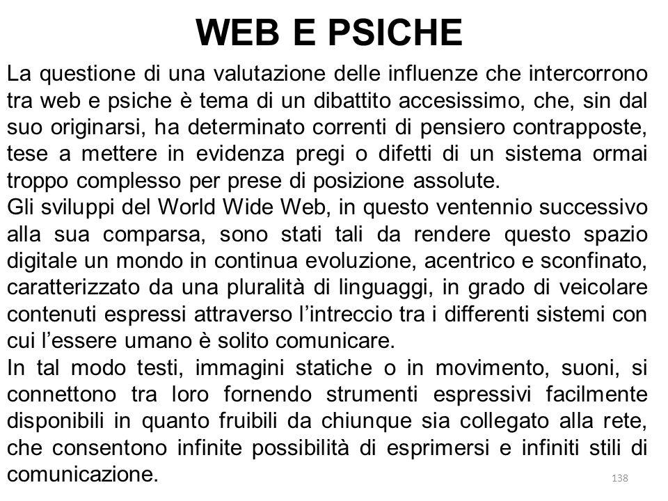 138 La questione di una valutazione delle influenze che intercorrono tra web e psiche è tema di un dibattito accesissimo, che, sin dal suo originarsi,