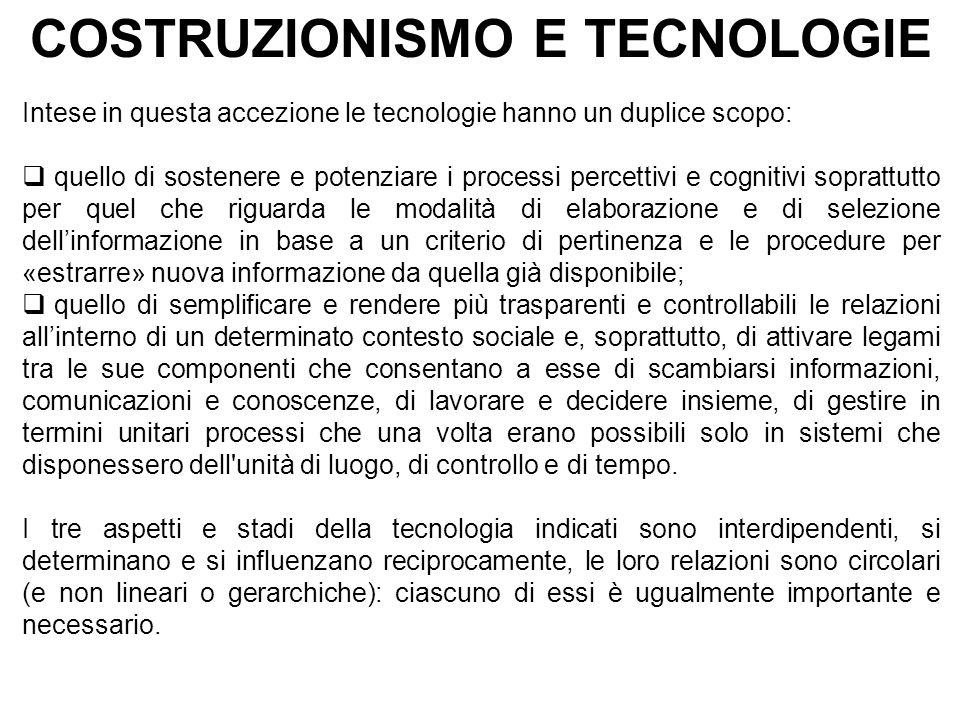 COSTRUZIONISMO E TECNOLOGIE Intese in questa accezione le tecnologie hanno un duplice scopo:  quello di sostenere e potenziare i processi percettivi