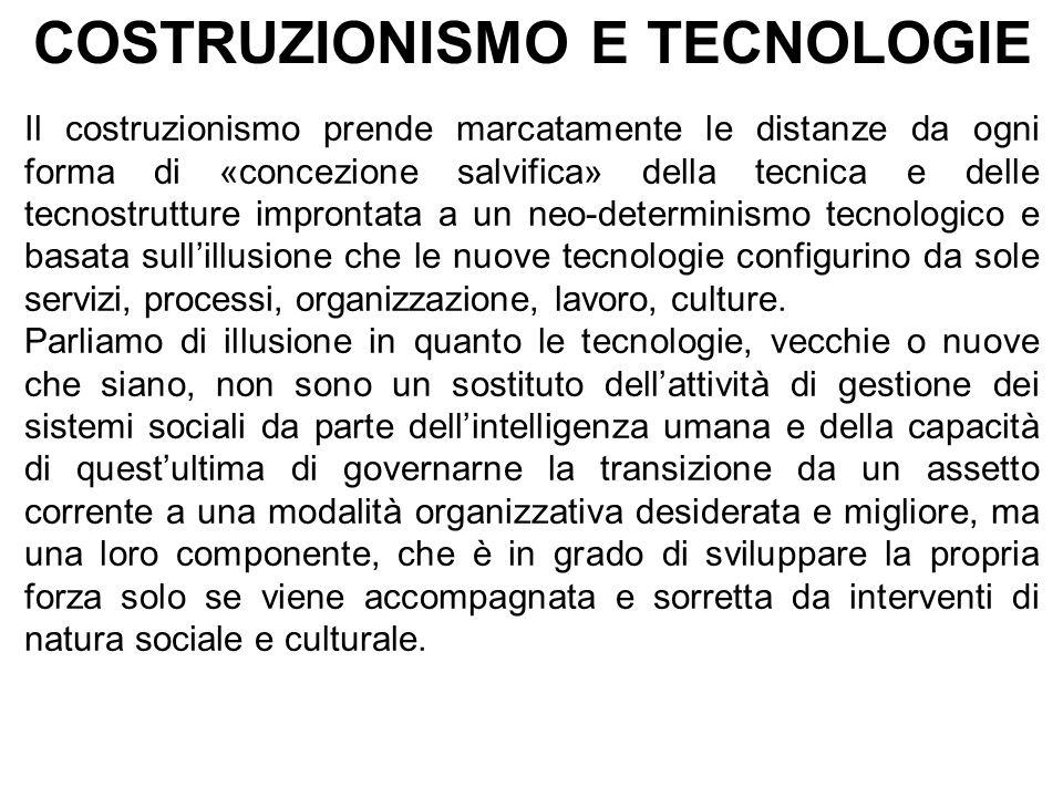 COSTRUZIONISMO E TECNOLOGIE Il costruzionismo prende marcatamente le distanze da ogni forma di «concezione salvifica» della tecnica e delle tecnostrut