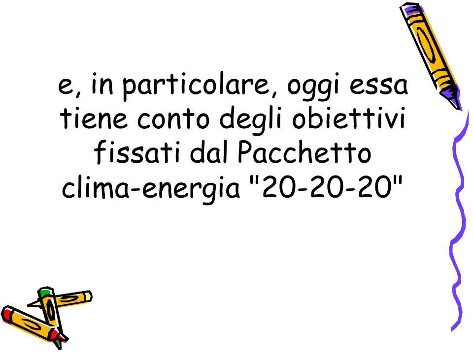 e, in particolare, oggi essa tiene conto degli obiettivi fissati dal Pacchetto clima-energia 20-20-20