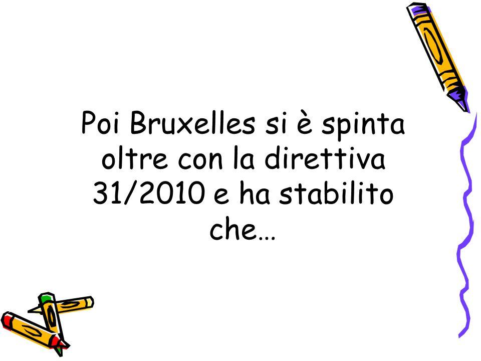 Poi Bruxelles si è spinta oltre con la direttiva 31/2010 e ha stabilito che…
