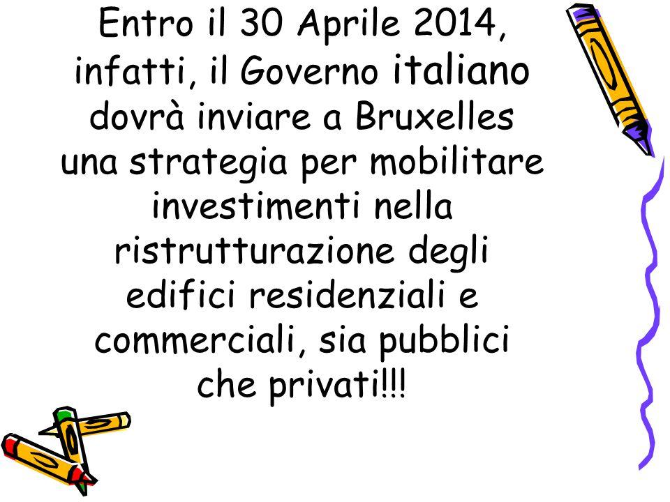Entro il 30 Aprile 2014, infatti, il Governo italiano dovrà inviare a Bruxelles una strategia per mobilitare investimenti nella ristrutturazione degli edifici residenziali e commerciali, sia pubblici che privati!!!