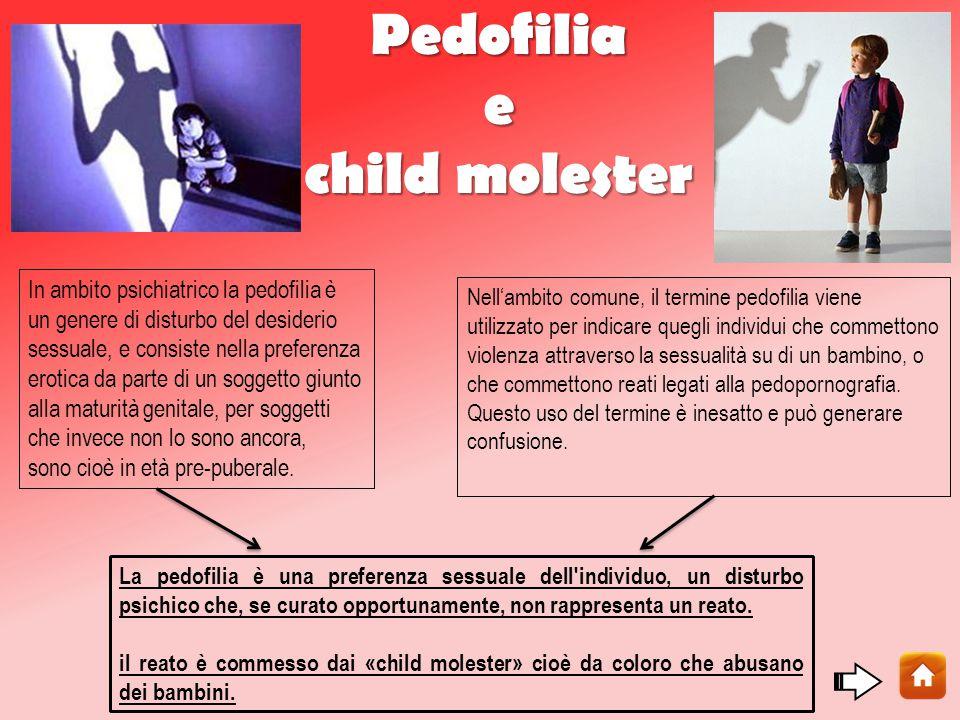 Pedofilia e child molester La pedofilia è una preferenza sessuale dell individuo, un disturbo psichico che, se curato opportunamente, non rappresenta un reato.