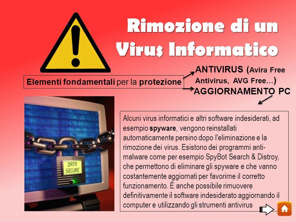 Rimozione di un Virus Informatico Alcuni virus informatici e altri software indesiderati, ad esempio spyware, vengono reinstallati automaticamente persino dopo l eliminazione e la rimozione dei virus.