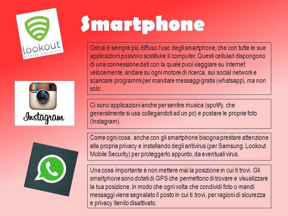 Smartphone Ormai è sempre più diffuso l'uso degli smartphone, che con tutte le sue applicazioni possono sostituire il computer.