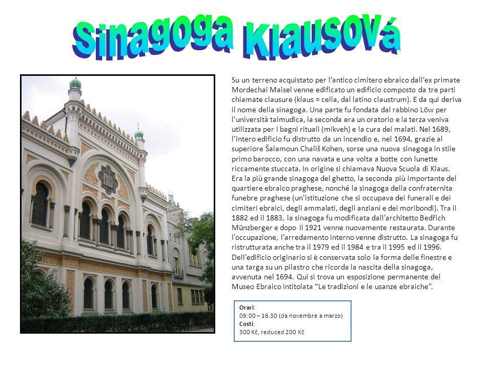 Orari: 09:00 – 16.30 (da novembre a marzo) Costi: 300 Kč, reduced 200 Kč Su un terreno acquistato per l'antico cimitero ebraico dall'ex primate Mordec
