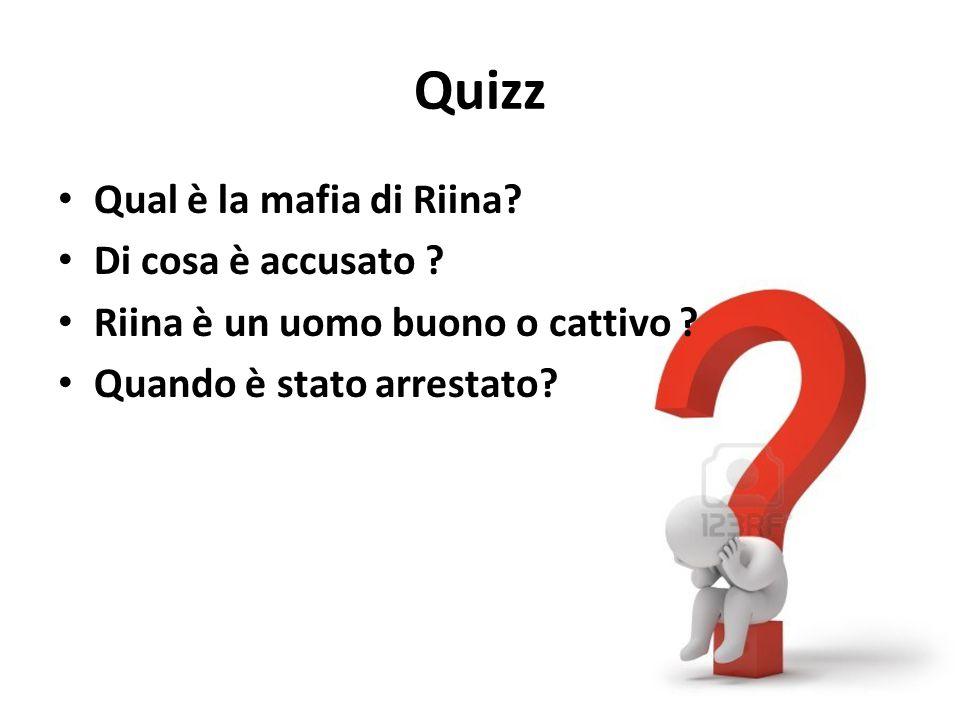 Quizz Qual è la mafia di Riina? Di cosa è accusato ? Riina è un uomo buono o cattivo ? Quando è stato arrestato?