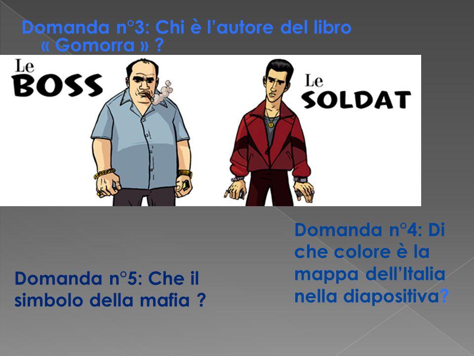 Domanda n°3: Chi è l'autore del libro « Gomorra » ? Domanda n°4: Di che colore è la mappa dell'Italia nella diapositiva? Domanda n°5: Che il simbolo d