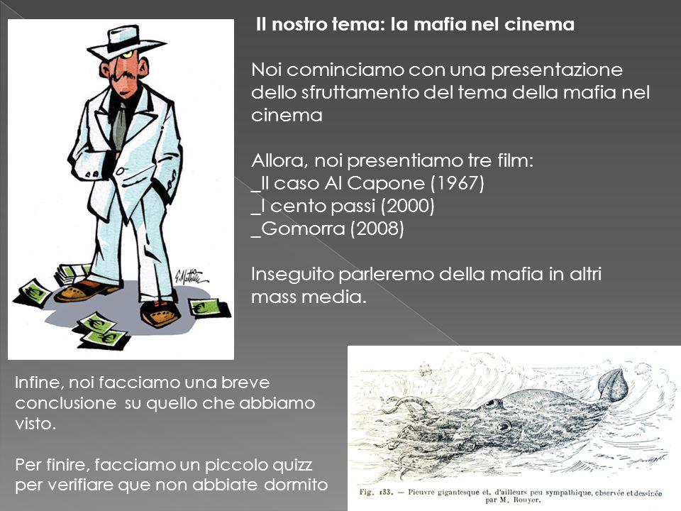 Il nostro tema: la mafia nel cinema Noi cominciamo con una presentazione dello sfruttamento del tema della mafia nel cinema Allora, noi presentiamo tr