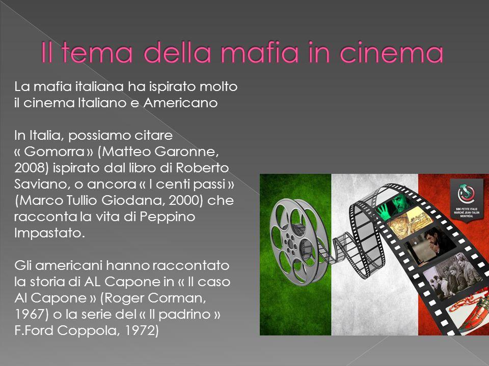La mafia italiana ha ispirato molto il cinema Italiano e Americano In Italia, possiamo citare « Gomorra » (Matteo Garonne, 2008) ispirato dal libro di