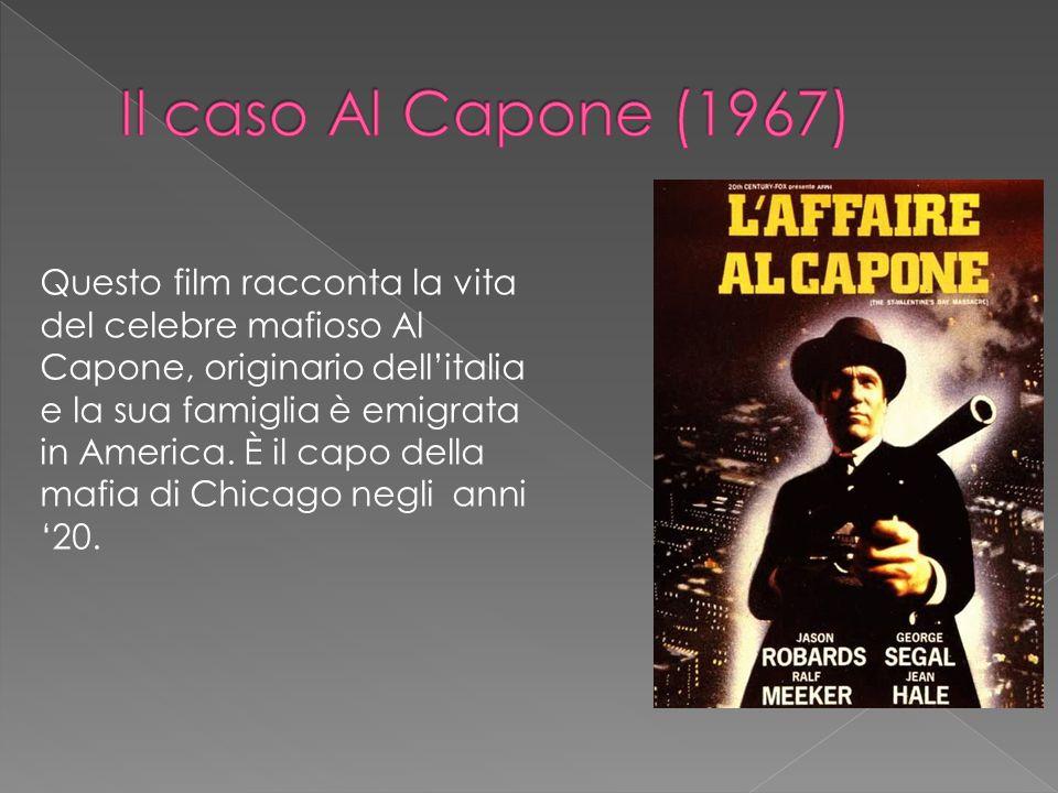 Questo film racconta la vita del celebre mafioso Al Capone, originario dell'italia e la sua famiglia è emigrata in America. È il capo della mafia di C