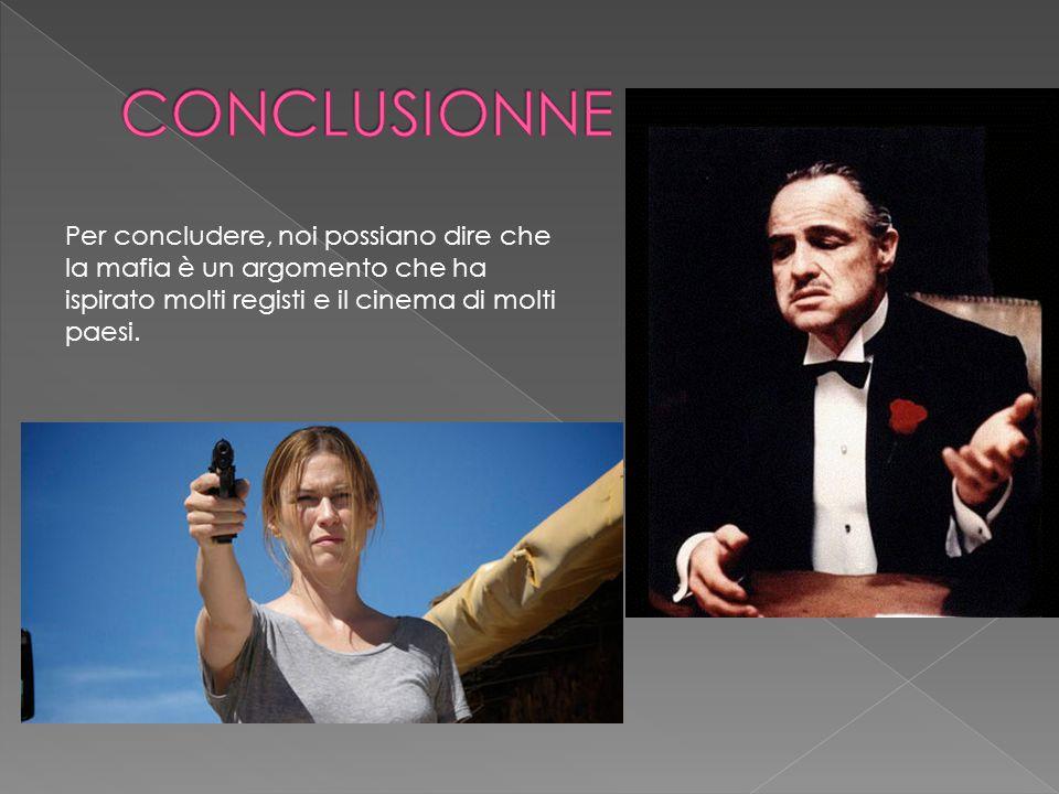 Per concludere, noi possiano dire che la mafia è un argomento che ha ispirato molti registi e il cinema di molti paesi.