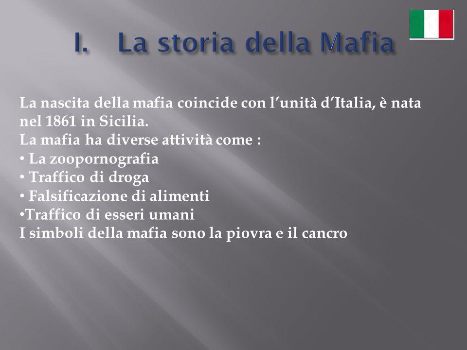 La nascita della mafia coincide con l'unità d'Italia, è nata nel 1861 in Sicilia. La mafia ha diverse attività come : La zoopornografia Traffico di dr