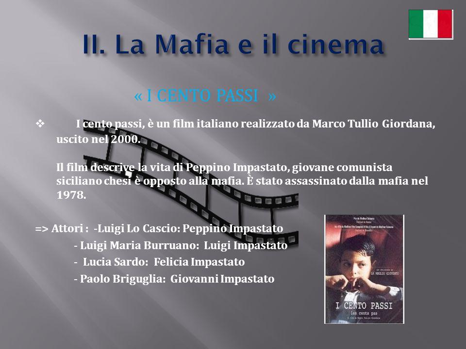 « I CENTO PASSI »  I cento passi, è un film italiano realizzato da Marco Tullio Giordana, uscito nel 2000. Il film descrive la vita di Peppino Impast