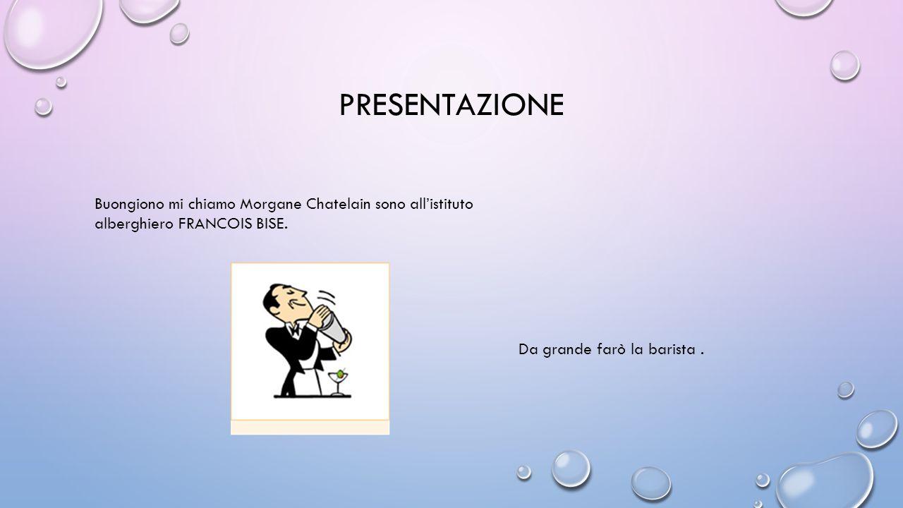 PRESENTAZIONE Buongiono mi chiamo Morgane Chatelain sono all'istituto alberghiero FRANCOIS BISE. Da grande farò la barista.