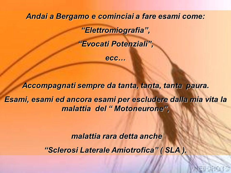 """Andai a Bergamo e cominciai a fare esami come: """"Elettromiografia"""", """"Evocati Potenziali"""", ecc… Accompagnati sempre da tanta, tanta, tanta paura. Esami,"""