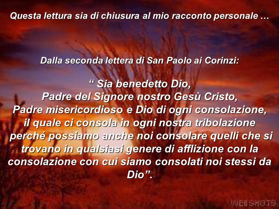 """Questa lettura sia di chiusura al mio racconto personale … Dalla seconda lettera di San Paolo ai Corinzi: """" Sia benedetto Dio, Padre del Signore nostr"""