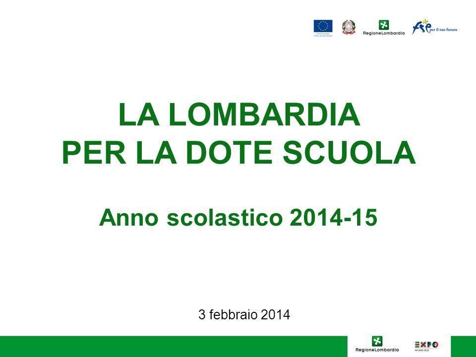 LA LOMBARDIA PER LA DOTE SCUOLA Anno scolastico 2014-15 3 febbraio 2014
