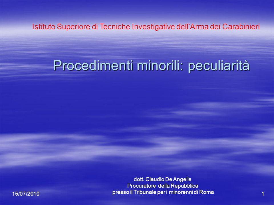 1 Procedimenti minorili: peculiarità Istituto Superiore di Tecniche Investigative dell'Arma dei Carabinieri dott. Claudio De Angelis Procuratore della