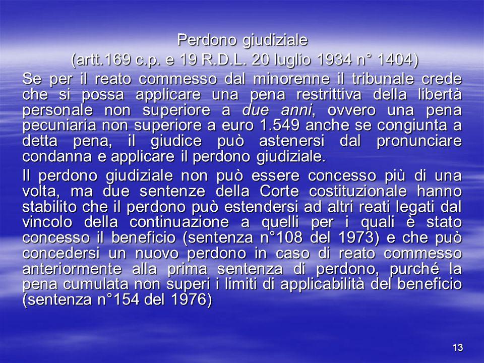 13 Perdono giudiziale (artt.169 c.p. e 19 R.D.L. 20 luglio 1934 n° 1404) (artt.169 c.p. e 19 R.D.L. 20 luglio 1934 n° 1404) Se per il reato commesso d