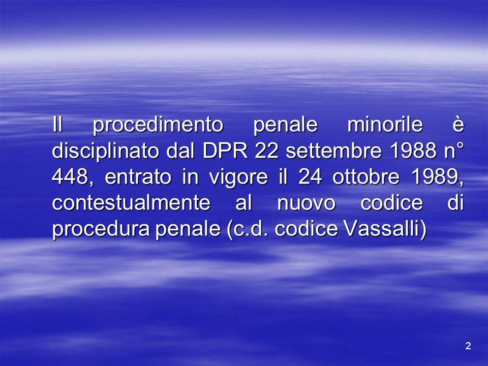 2 Il procedimento penale minorile è disciplinato dal DPR 22 settembre 1988 n° 448, entrato in vigore il 24 ottobre 1989, contestualmente al nuovo codi