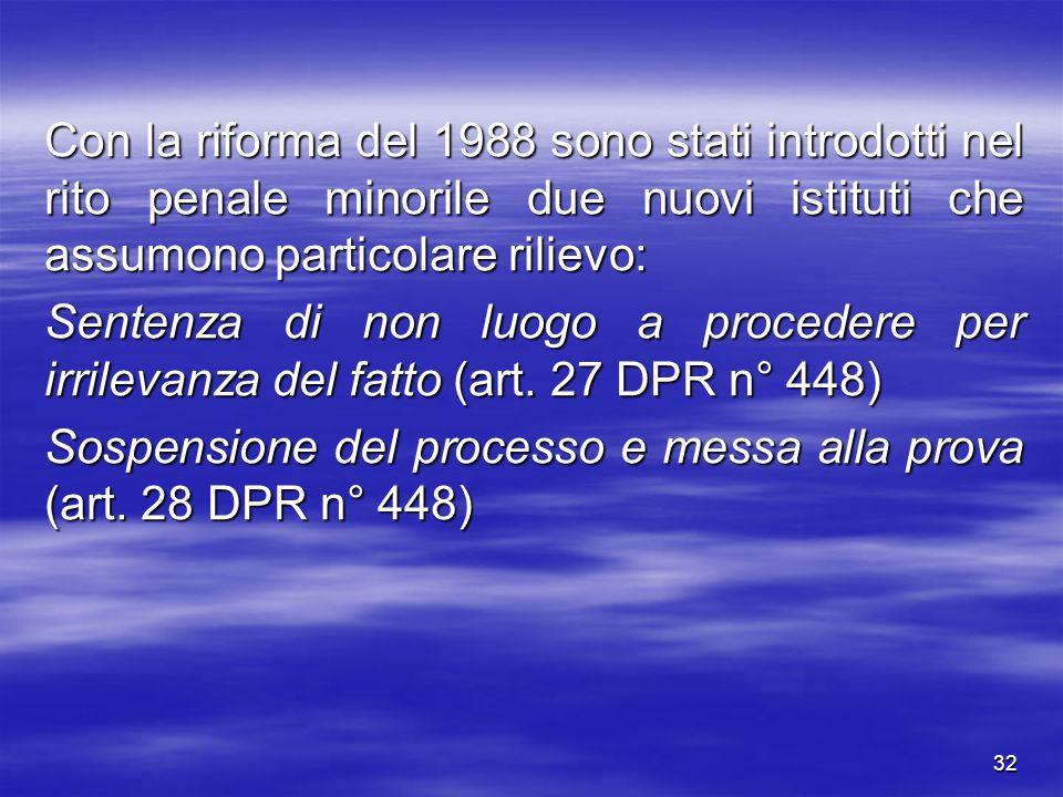 32 Con la riforma del 1988 sono stati introdotti nel rito penale minorile due nuovi istituti che assumono particolare rilievo: Sentenza di non luogo a