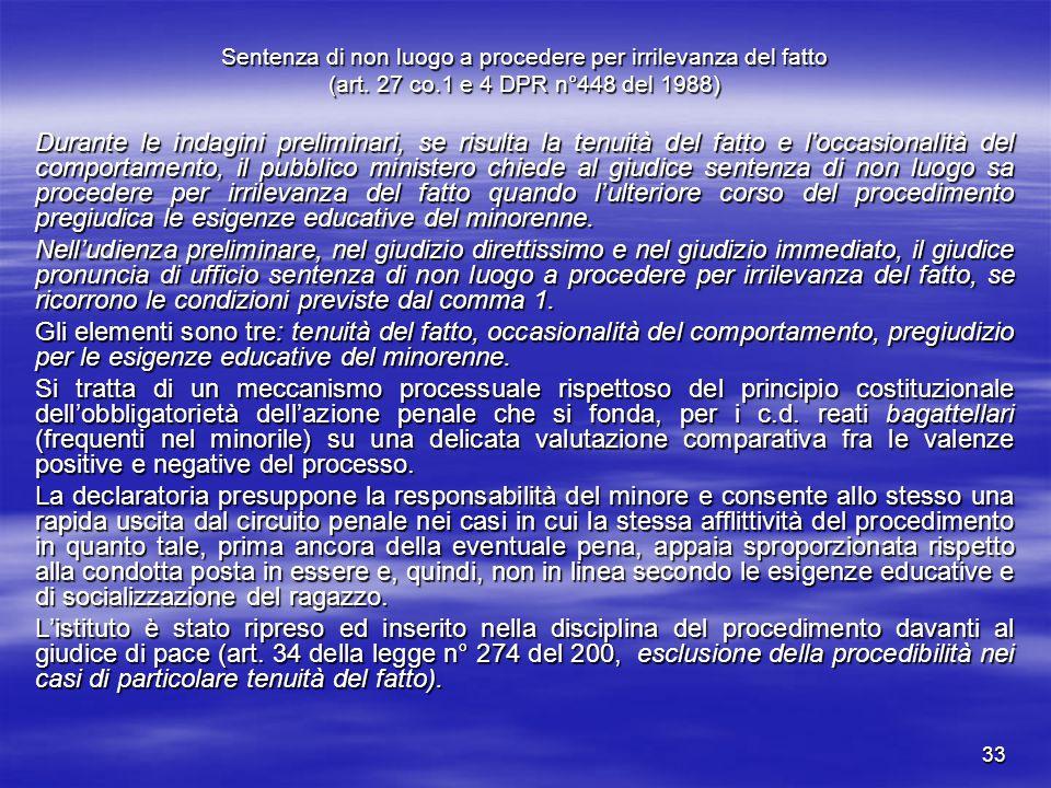 33 Sentenza di non luogo a procedere per irrilevanza del fatto (art. 27 co.1 e 4 DPR n°448 del 1988) Durante le indagini preliminari, se risulta la te