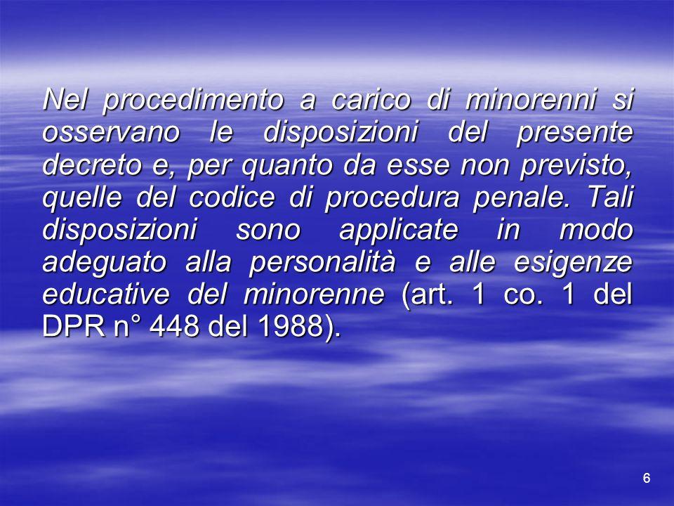 6 Nel procedimento a carico di minorenni si osservano le disposizioni del presente decreto e, per quanto da esse non previsto, quelle del codice di pr