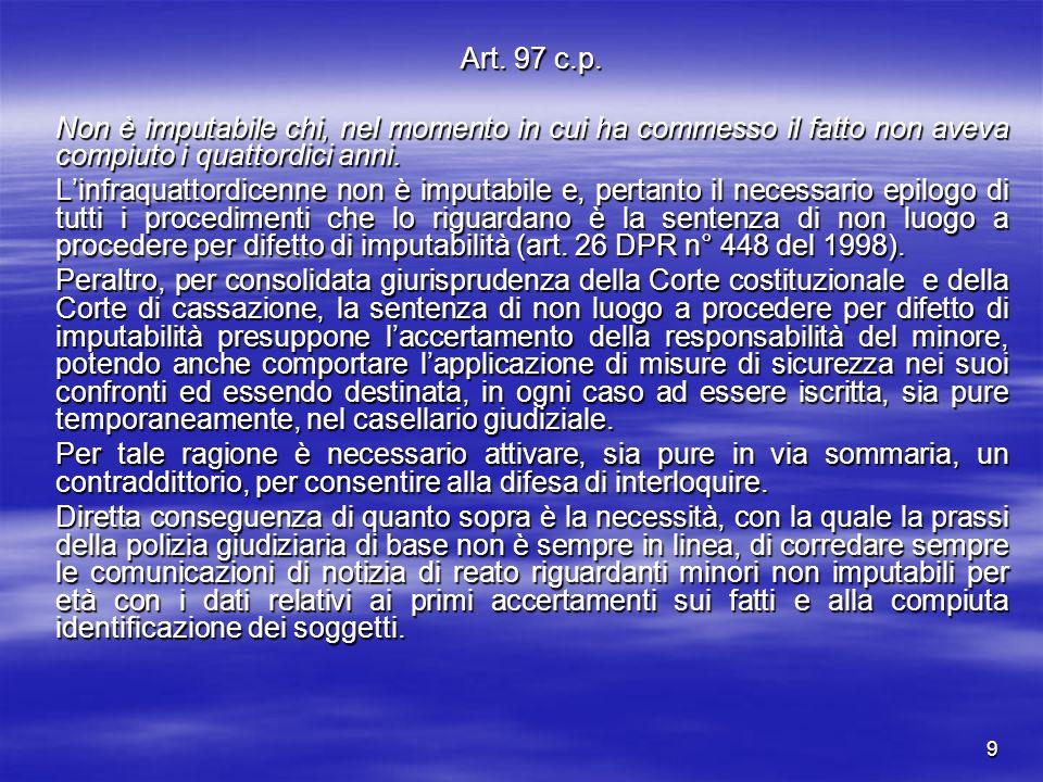 9 Art. 97 c.p. Non è imputabile chi, nel momento in cui ha commesso il fatto non aveva compiuto i quattordici anni. L'infraquattordicenne non è imputa