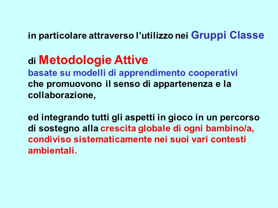 in particolare attraverso l'utilizzo nei Gruppi Classe di Metodologie Attive basate su modelli di apprendimento cooperativi che promuovono il senso di