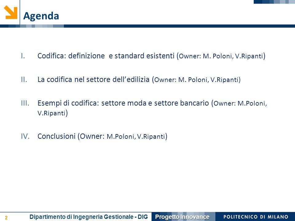 Agenda 2 Dipartimento di Ingegneria Gestionale - DIG Progetto Innovance I.Codifica: definizione e standard esistenti ( Owner: M. Poloni, V.Ripanti ) I