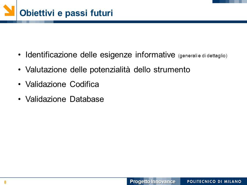 Obiettivi e passi futuri 8 Progetto Innovance Identificazione delle esigenze informative (generali e di dettaglio) Valutazione delle potenzialità dello strumento Validazione Codifica Validazione Database